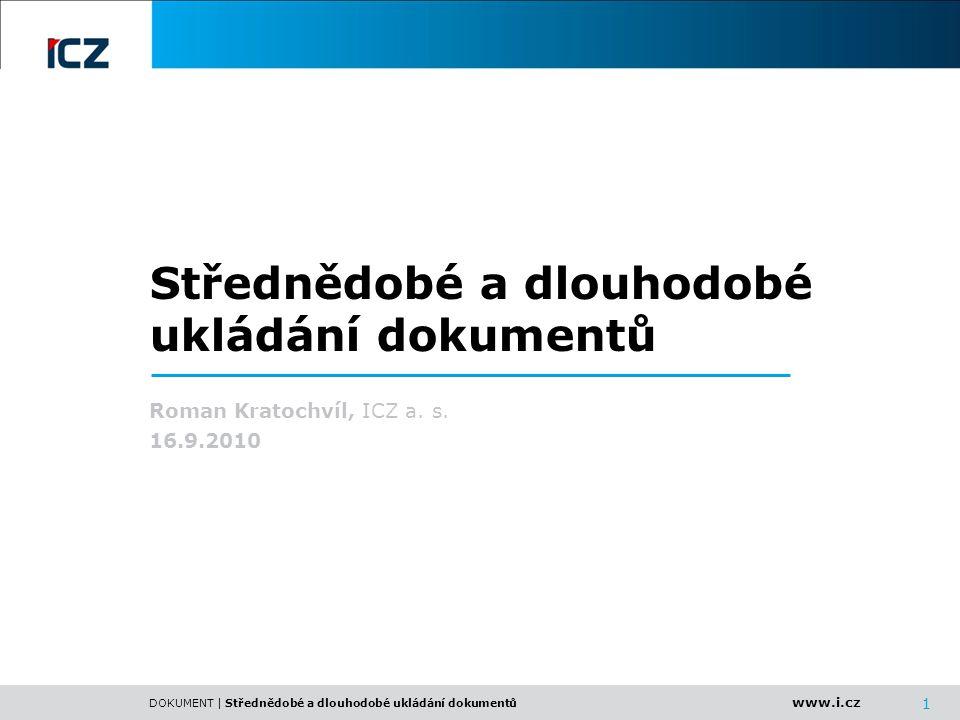 www.i.cz DOKUMENT | Střednědobé a dlouhodobé ukládání dokumentů 22 SIP, AIP, DIP = Archivní balíčky (dokument/y + metadata) Model OAIS – standard pro dlouhodobé uchovávání SIP DIP BADATELBADATEL dotazy výsledky MANAGEMENT AIP Popisné info PŮVODCEPŮVODCE Plánování uchovávání Příjem Přístup Administrace Archivní úložiště (AS) Správa dat (DM) žádosti