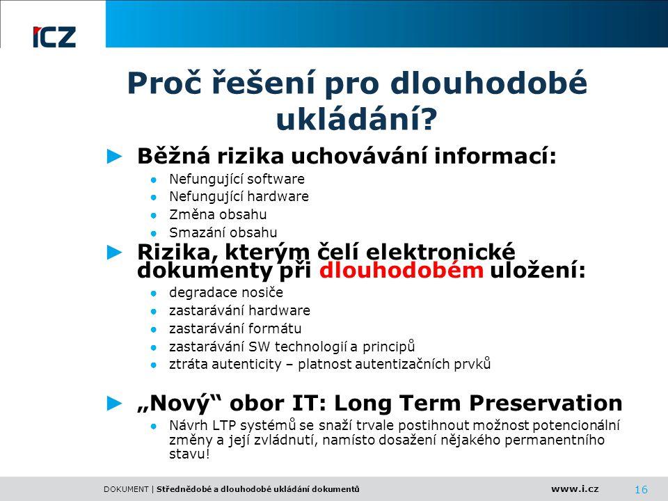 www.i.cz DOKUMENT | Střednědobé a dlouhodobé ukládání dokumentů 16 Proč řešení pro dlouhodobé ukládání? ► Běžná rizika uchovávání informací: ● Nefungu