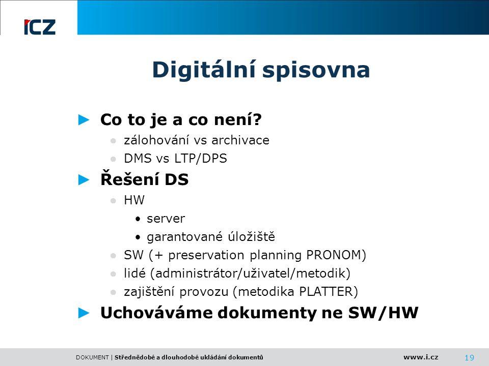 www.i.cz DOKUMENT | Střednědobé a dlouhodobé ukládání dokumentů 19 Digitální spisovna ► Co to je a co není? ● zálohování vs archivace ● DMS vs LTP/DPS