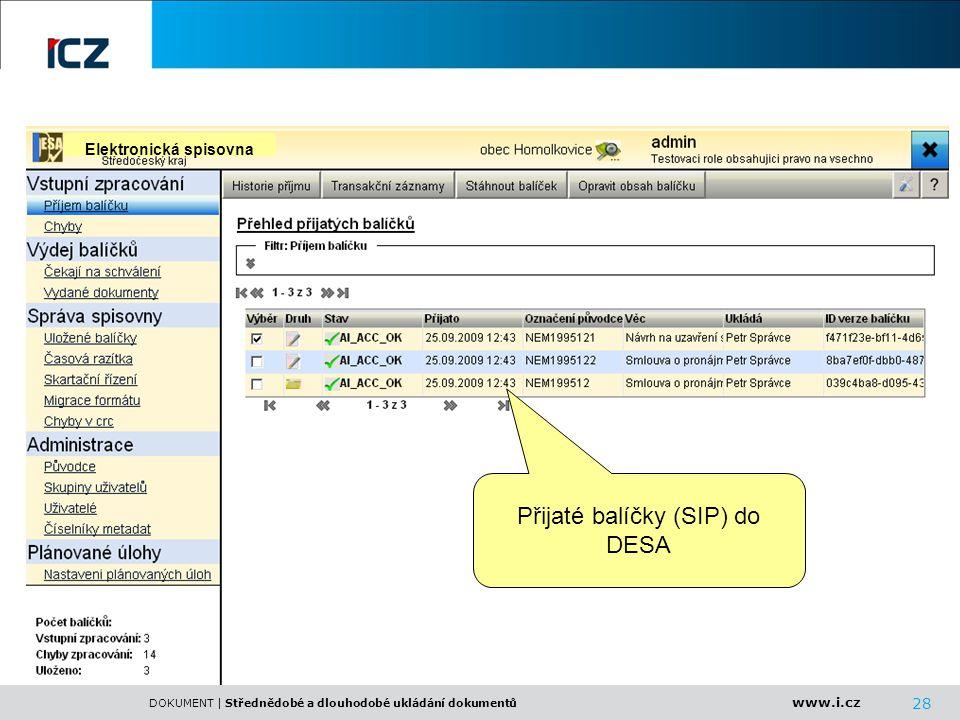 www.i.cz DOKUMENT | Střednědobé a dlouhodobé ukládání dokumentů 28 Elektronická spisovna Přijaté balíčky (SIP) do DESA