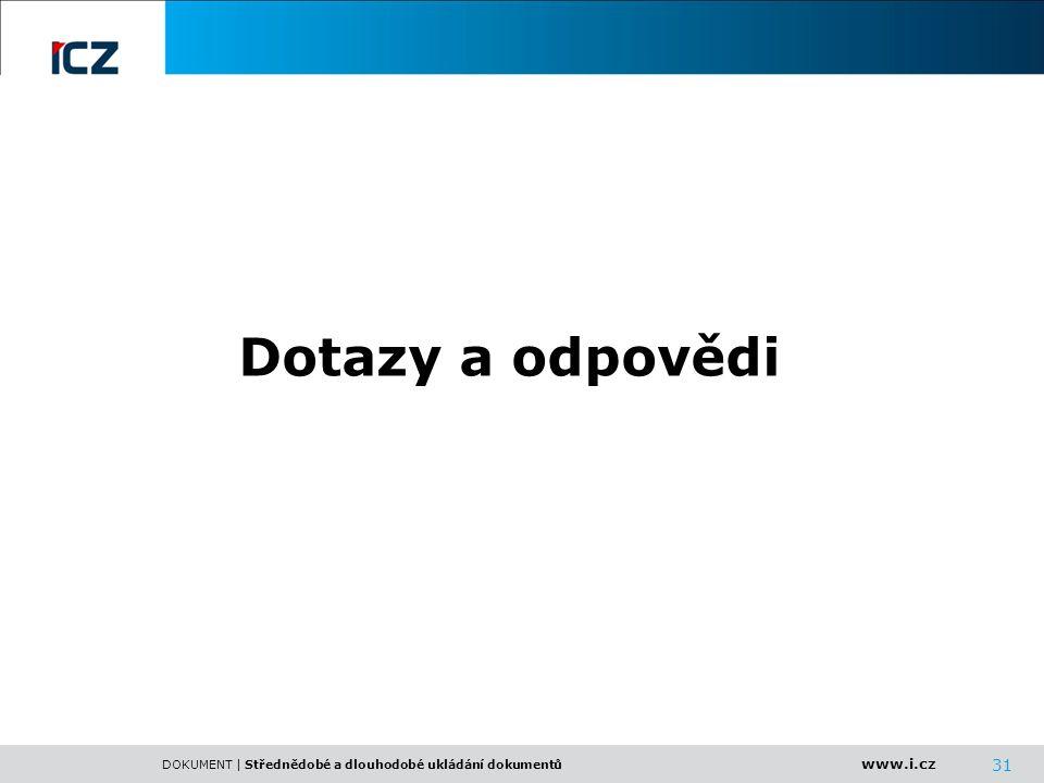 www.i.cz DOKUMENT | Střednědobé a dlouhodobé ukládání dokumentů 31 Dotazy a odpovědi