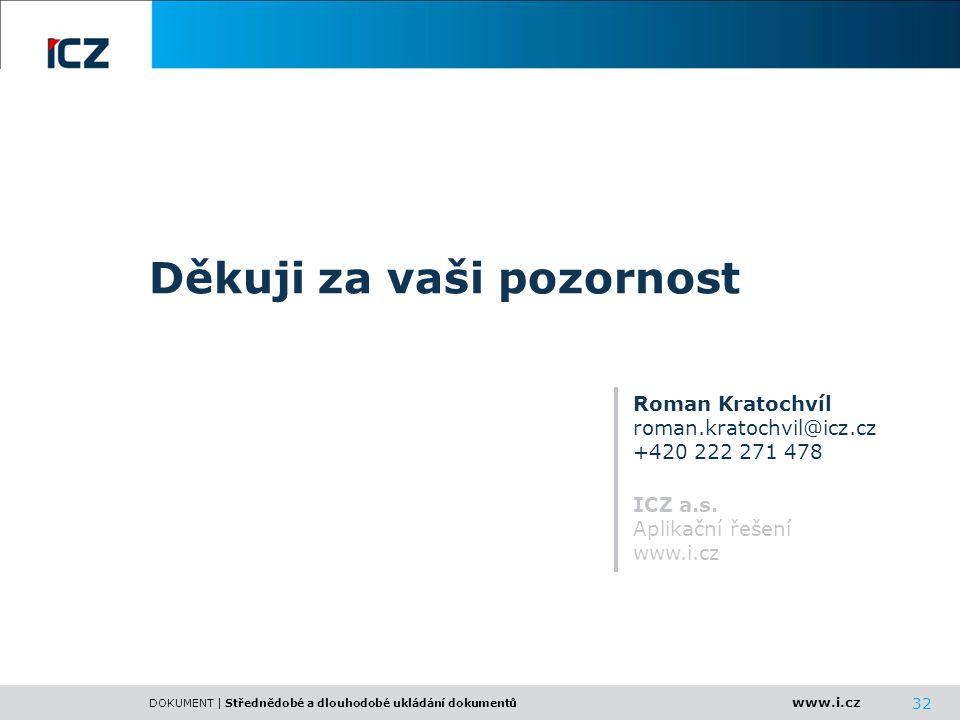 www.i.cz DOKUMENT | Střednědobé a dlouhodobé ukládání dokumentů 32 Děkuji za vaši pozornost Roman Kratochvíl roman.kratochvil@icz.cz +420 222 271 478
