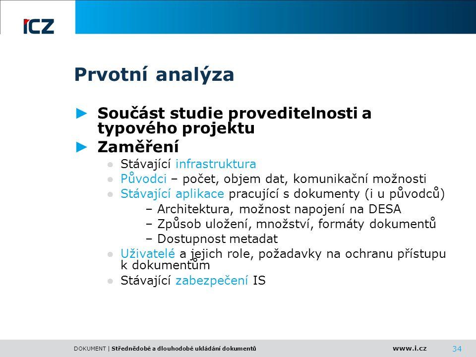 www.i.cz DOKUMENT | Střednědobé a dlouhodobé ukládání dokumentů 34 Prvotní analýza ► Součást studie proveditelnosti a typového projektu ► Zaměření ● S