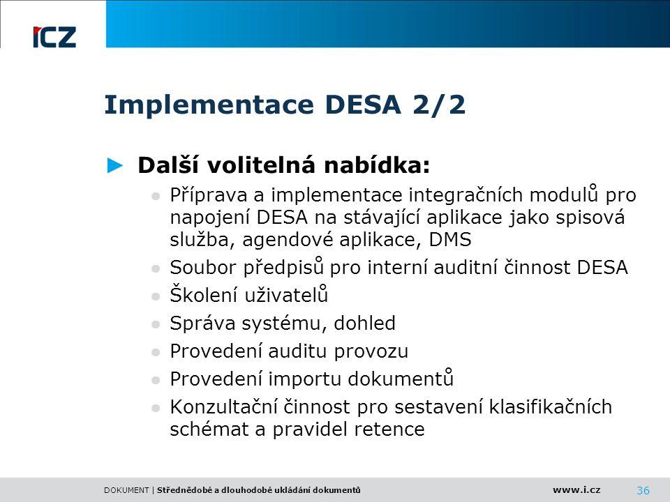 www.i.cz DOKUMENT | Střednědobé a dlouhodobé ukládání dokumentů 36 Implementace DESA 2/2 ► Další volitelná nabídka: ● Příprava a implementace integrač