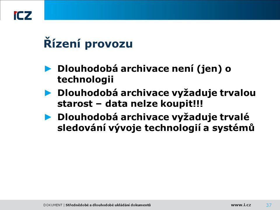 www.i.cz DOKUMENT | Střednědobé a dlouhodobé ukládání dokumentů 37 Řízení provozu ► Dlouhodobá archivace není (jen) o technologii ► Dlouhodobá archiva