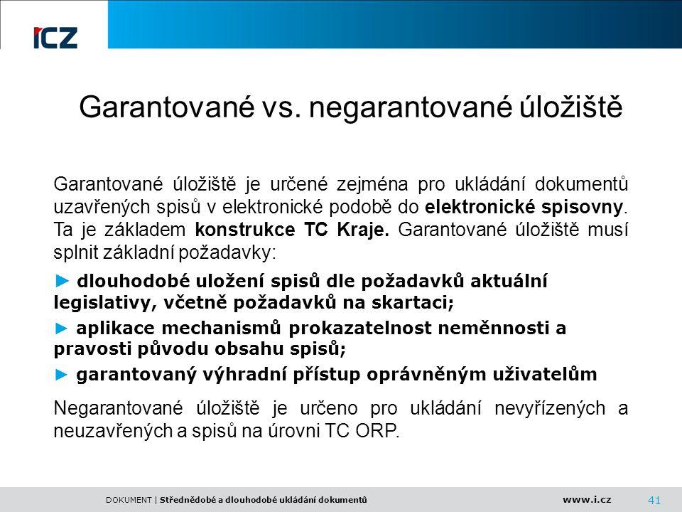 www.i.cz DOKUMENT | Střednědobé a dlouhodobé ukládání dokumentů Garantované vs. negarantované úložiště 41 Garantované úložiště je určené zejména pro u