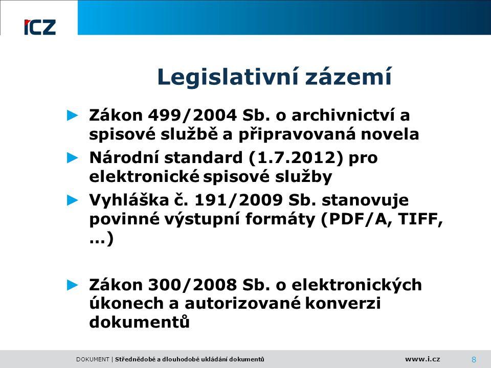 www.i.cz DOKUMENT | Střednědobé a dlouhodobé ukládání dokumentů 8 Legislativní zázemí ► Zákon 499/2004 Sb. o archivnictví a spisové službě a připravov