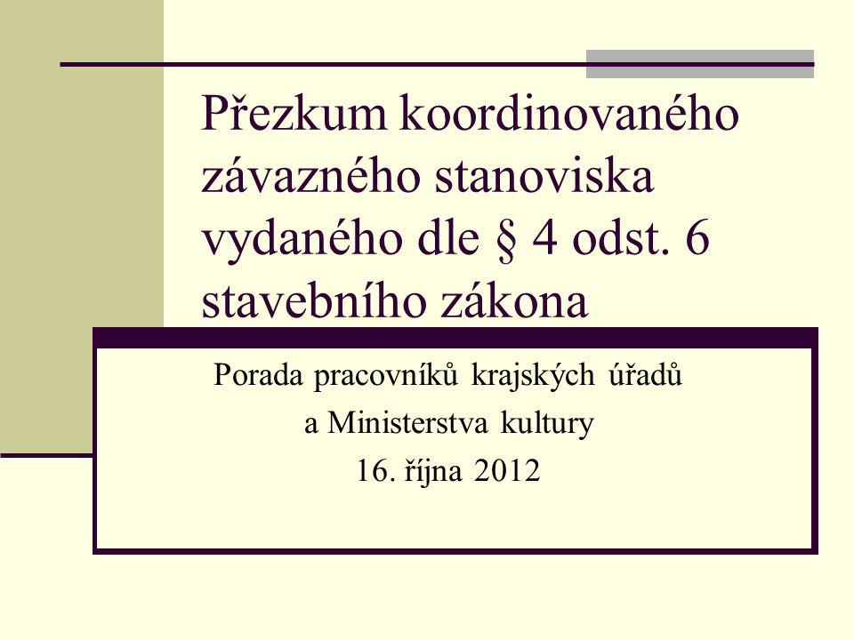 Přezkum koordinovaného závazného stanoviska vydaného dle § 4 odst. 6 stavebního zákona Porada pracovníků krajských úřadů a Ministerstva kultury 16. ří