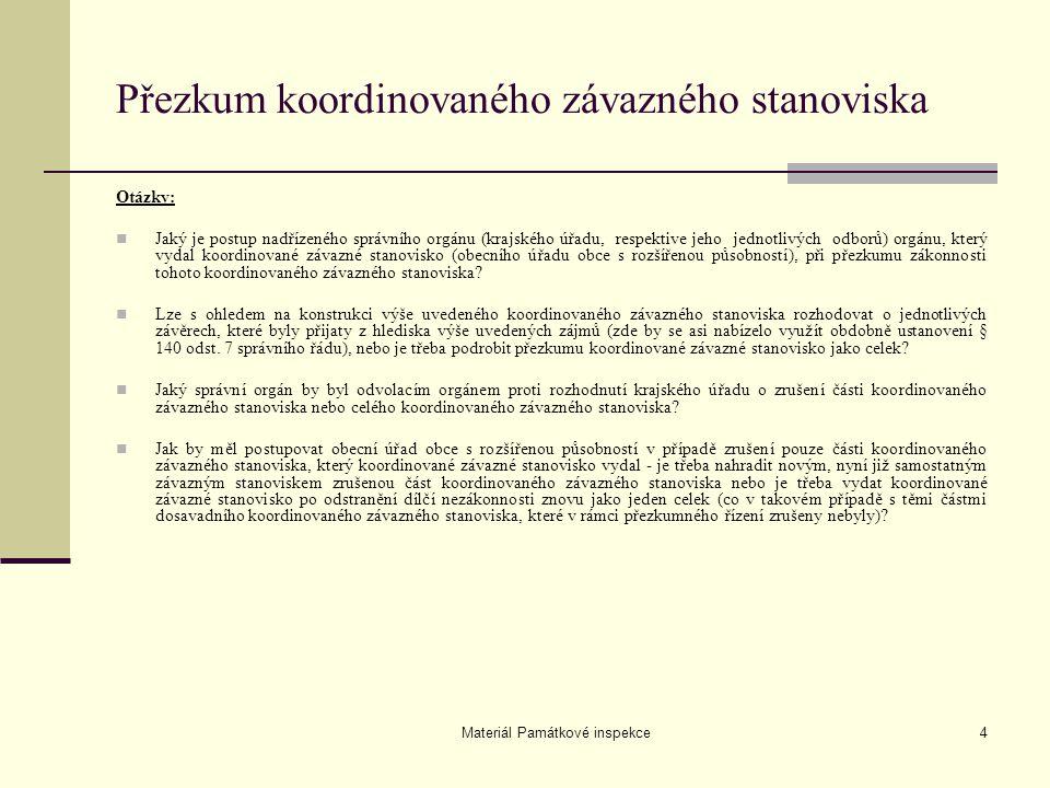 Materiál Památkové inspekce4 Přezkum koordinovaného závazného stanoviska Otázky: Jaký je postup nadřízeného správního orgánu (krajského úřadu, respekt