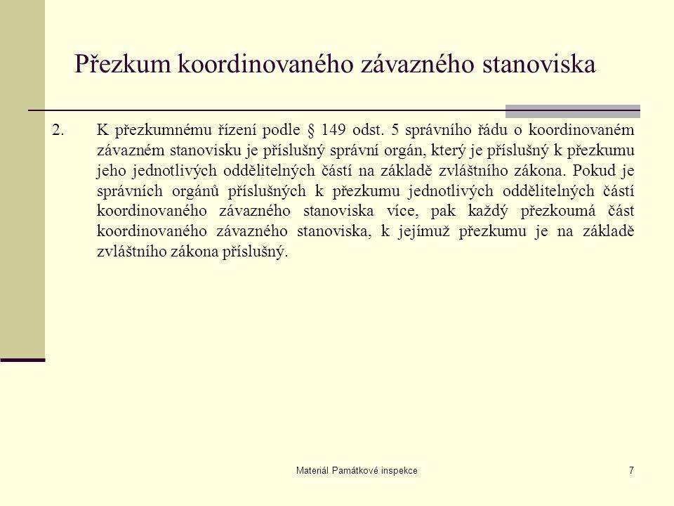 Materiál Památkové inspekce7 Přezkum koordinovaného závazného stanoviska 2. K přezkumnému řízení podle § 149 odst. 5 správního řádu o koordinovaném zá