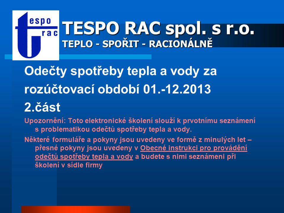TESPO RAC spol. s r.o. TEPLO - SPOŘIT - RACIONÁLNĚ Odečty spotřeby tepla a vody za rozúčtovací období 01.-12.2013 2.část Upozornění: Toto elektronické