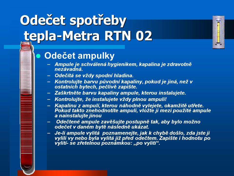Odečet spotřeby tepla-Metra RTN 02 Odečet ampulky –Ampule je schválená hygienikem, kapalina je zdravotně nezávadná. –Odečítá se vždy spodní hladina. –