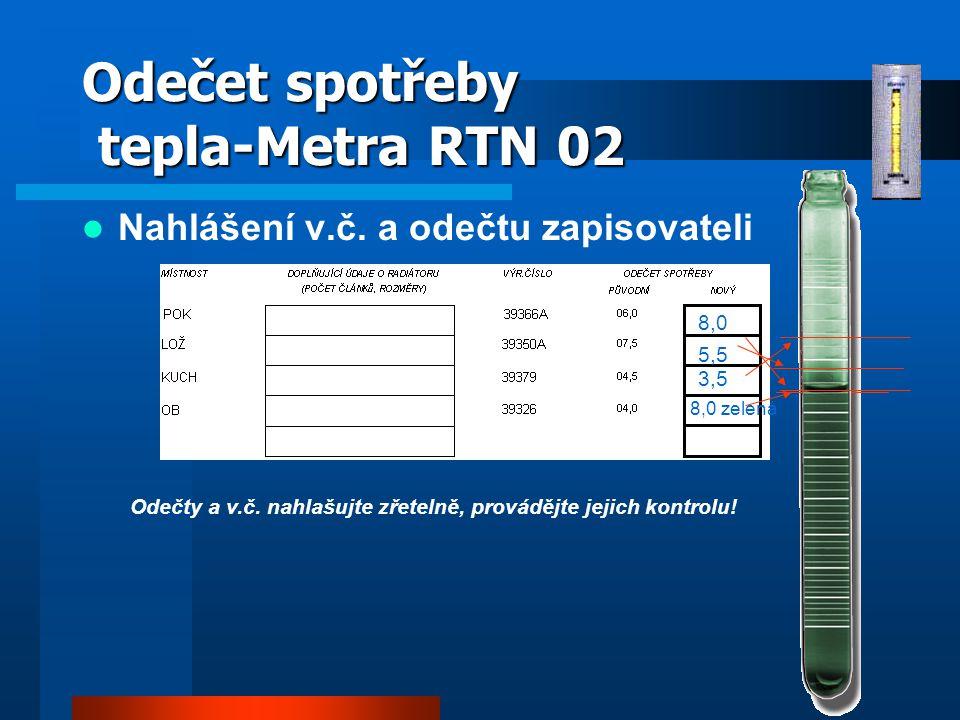 Odečet spotřeby tepla-Metra RTN 02 Nahlášení v.č. a odečtu zapisovateli 8,0 5,5 3,5 8,0 zelená Odečty a v.č. nahlašujte zřetelně, provádějte jejich ko