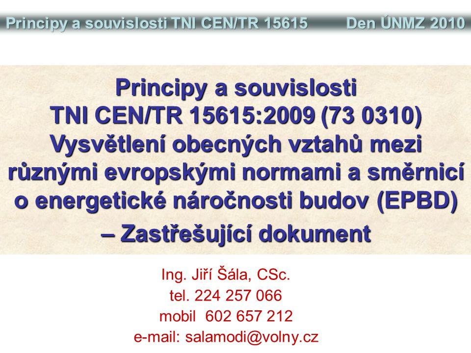 """ČSN EN k celkové spotřebě energie ČSN EN 15217:2008 (73 0324) Energetická náročnost budov – Metody pro vyjádření energetické náročnosti a energetickou certifikaci budov ČSN EN 15603:2008 (73 0326) Energetická náročnost budov – Celková potřeba energie a definice energetických hodnocení ČSN EN 15459:2008 (06 0405) Energetická náročnost budov – Postupy pro ekonomické hodnocení energetických soustav v budovách TNI CEN/TR zastřešující """"umbrella TNI CEN/TR 15615:2009 (73 0310) Vysvětlení obecných vztahů mezi různými evropskými normami a směrnicí o energetické náročnosti budov (EPBD) – Zastřešující dokument"""