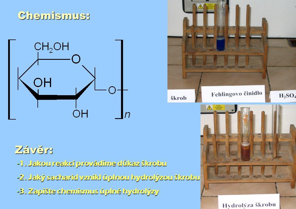 Chemismus: Závěr: -1.Jakou reakcí provádíme d ů kaz škrobu -2.