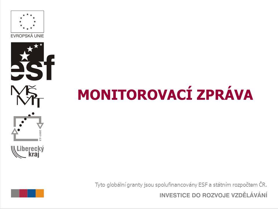 MONITOROVACÍ ZPRÁVA Tyto globální granty jsou spolufinancovány ESF a státním rozpočtem ČR.