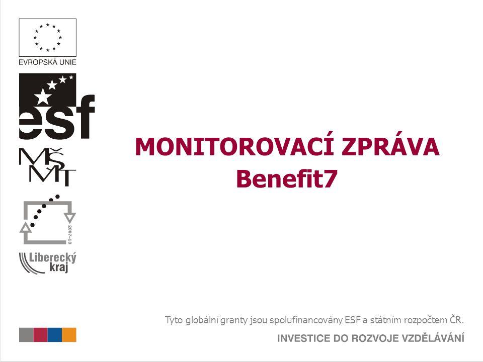 MONITOROVACÍ ZPRÁVA Benefit7 Tyto globální granty jsou spolufinancovány ESF a státním rozpočtem ČR.
