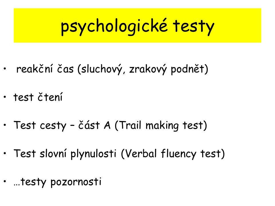 psychologické testy reakční čas (sluchový, zrakový podnět) test čtení Test cesty – část A (Trail making test) Test slovní plynulosti (Verbal fluency test) …testy pozornosti