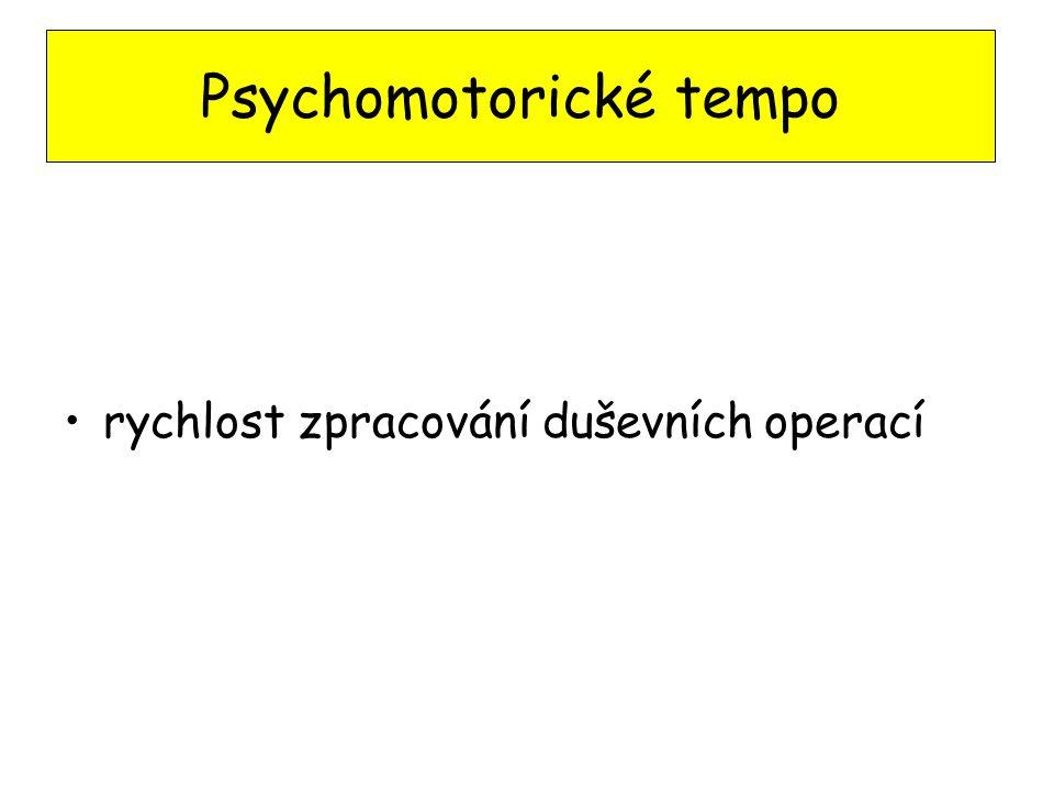 rychlost zpracování duševních operací Psychomotorické tempo