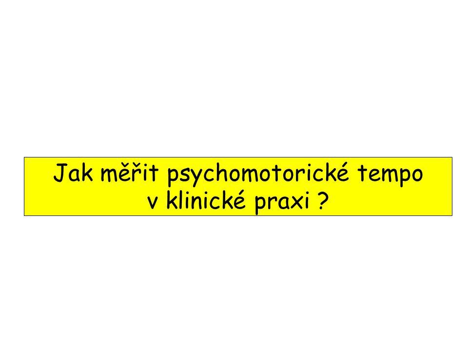 Jak měřit psychomotorické tempo v klinické praxi ?