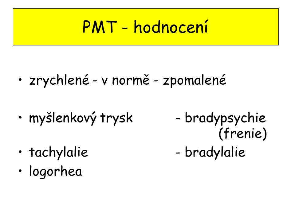 zrychlené - v normě - zpomalené myšlenkový trysk - bradypsychie (frenie) tachylalie - bradylalie logorhea PMT - hodnocení