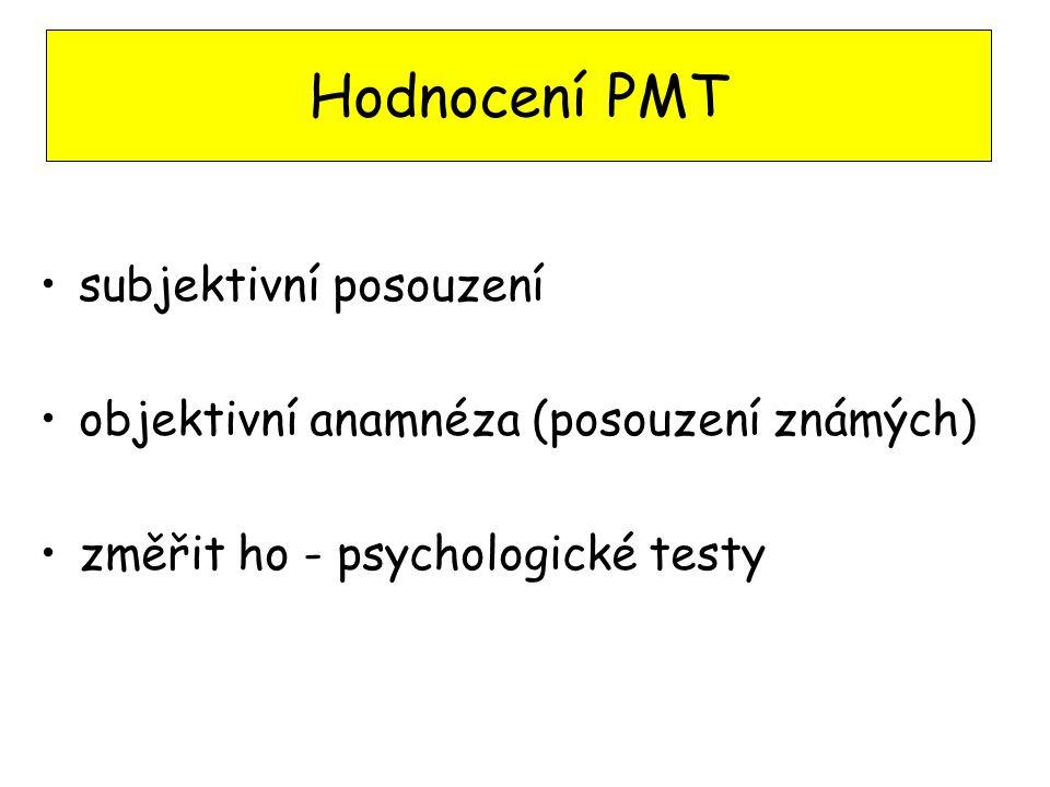 subjektivní posouzení objektivní anamnéza (posouzení známých) změřit ho - psychologické testy Hodnocení PMT