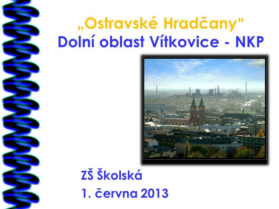 """""""Ostravské Hradčany Dolní oblast Vítkovice - NKP ZŠ Školská 1. června 2013"""