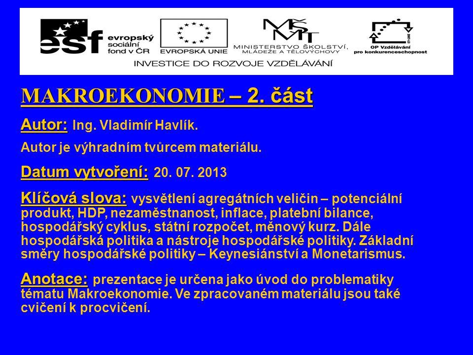 MAKROEKONOMIE – 2. část Autor: Autor: Ing. Vladimír Havlík. Autor je výhradním tvůrcem materiálu. Datum vytvoření: Datum vytvoření: 20. 07. 2013 Klíčo