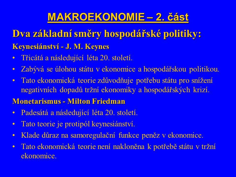 MAKROEKONOMIE – 2. část Dva základní směry hospodářské politiky: Keynesiánství - J. M. Keynes Třicátá a následující léta 20. století. Zabývá se úlohou