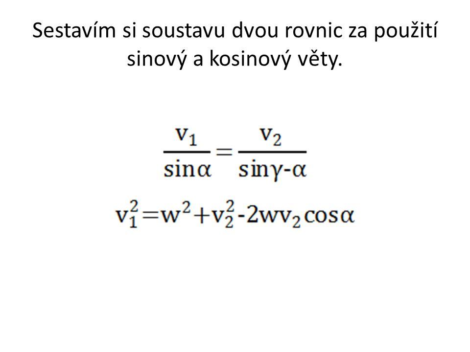 Sestavím si soustavu dvou rovnic za použití sinový a kosinový věty.
