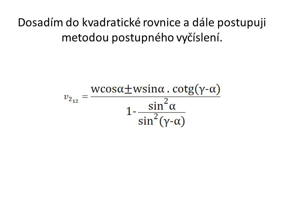 Dosadím do kvadratické rovnice a dále postupuji metodou postupného vyčíslení.