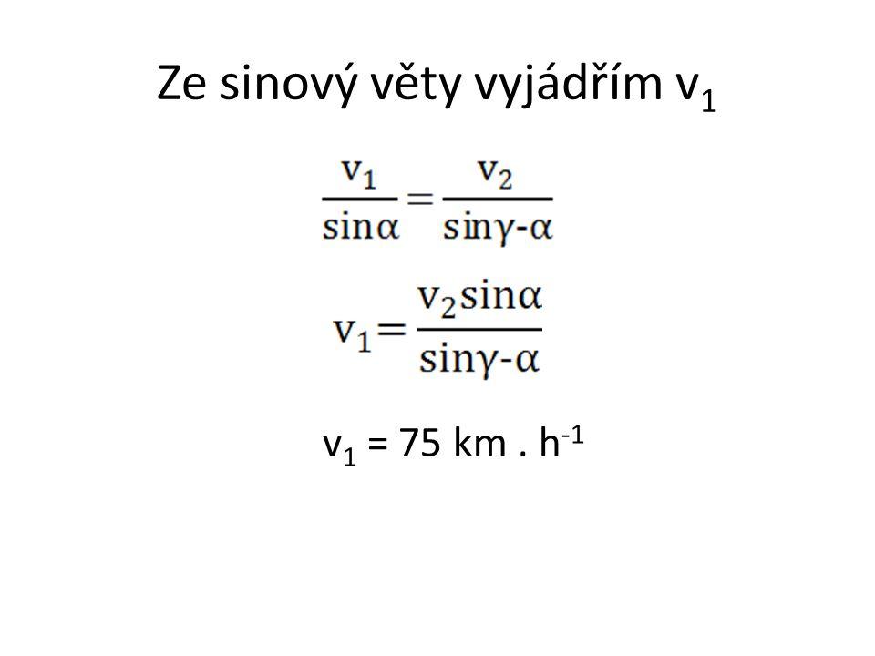 Ze sinový věty vyjádřím v 1 v 1 = 75 km. h -1