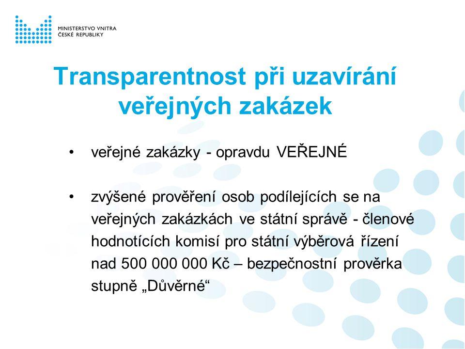 """Transparentnost při uzavírání veřejných zakázek veřejné zakázky - opravdu VEŘEJNÉ zvýšené prověření osob podílejících se na veřejných zakázkách ve státní správě - členové hodnotících komisí pro státní výběrová řízení nad 500 000 000 Kč – bezpečnostní prověrka stupně """"Důvěrné"""