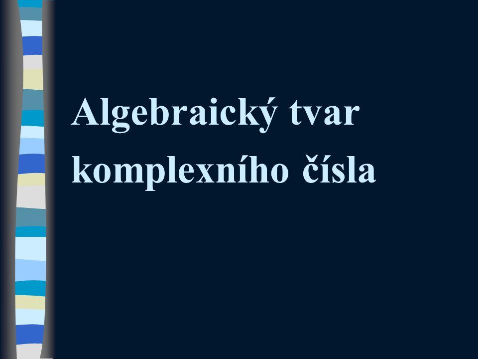 Algebraický tvar komplexního čísla