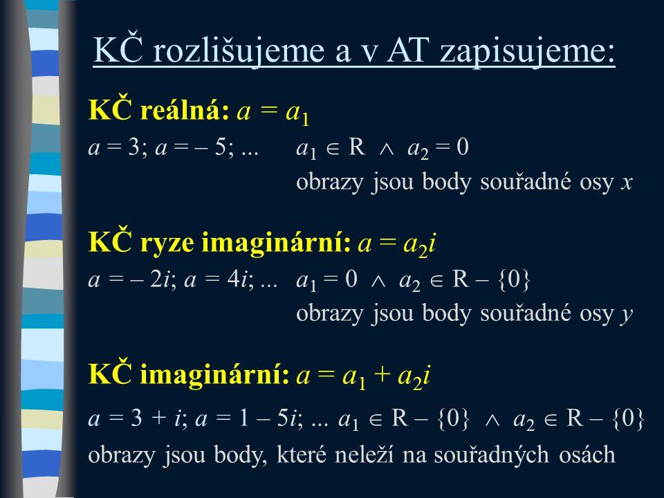 KČ rozlišujeme a v AT zapisujeme: KČ reálná: a = a 1 a = 3; a = – 5;...