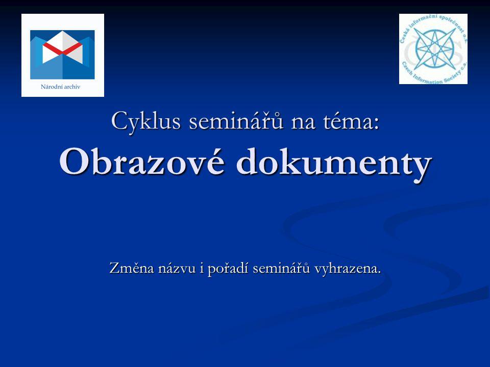 Cyklus seminářů na téma: Obrazové dokumenty Změna názvu i pořadí seminářů vyhrazena.