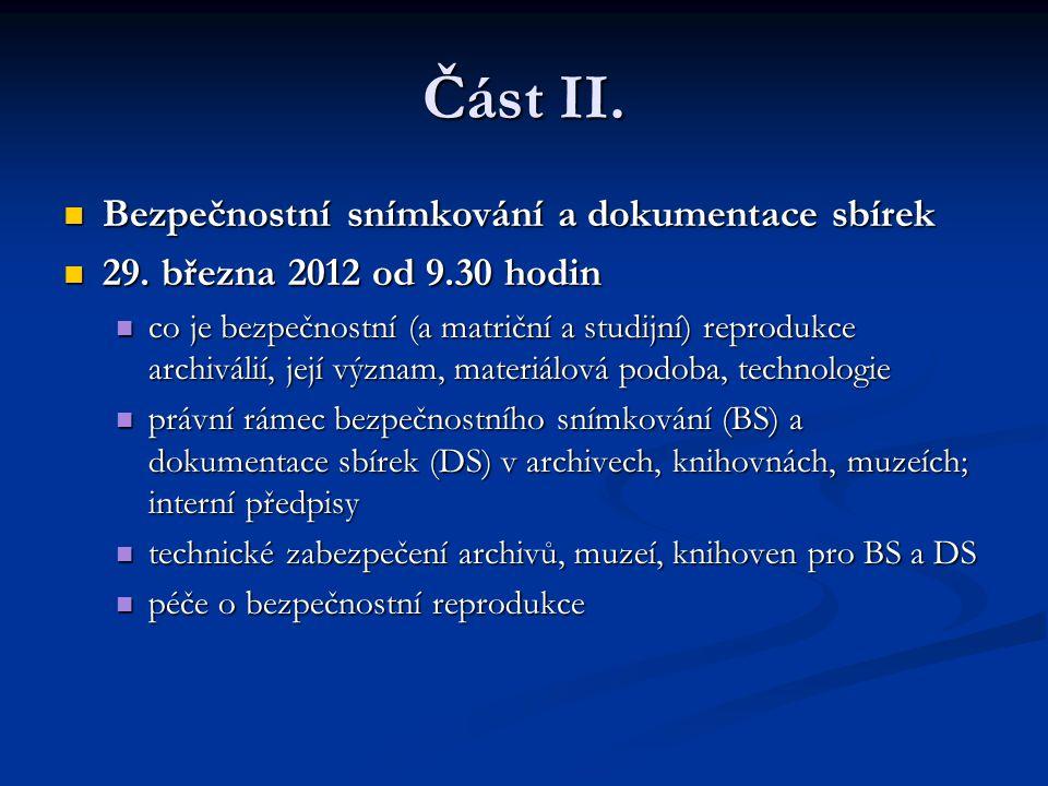 Část II. Bezpečnostní snímkování a dokumentace sbírek Bezpečnostní snímkování a dokumentace sbírek 29. března 2012 od 9.30 hodin 29. března 2012 od 9.