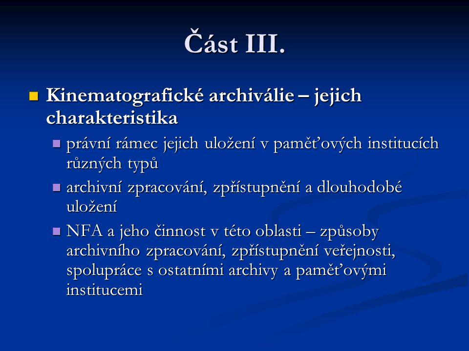 Část III. Kinematografické archiválie – jejich charakteristika Kinematografické archiválie – jejich charakteristika právní rámec jejich uložení v pamě