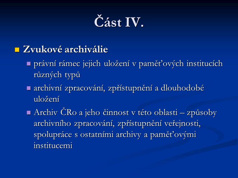 Část IV. Zvukové archiválie Zvukové archiválie právní rámec jejich uložení v paměťových institucích různých typů právní rámec jejich uložení v paměťov