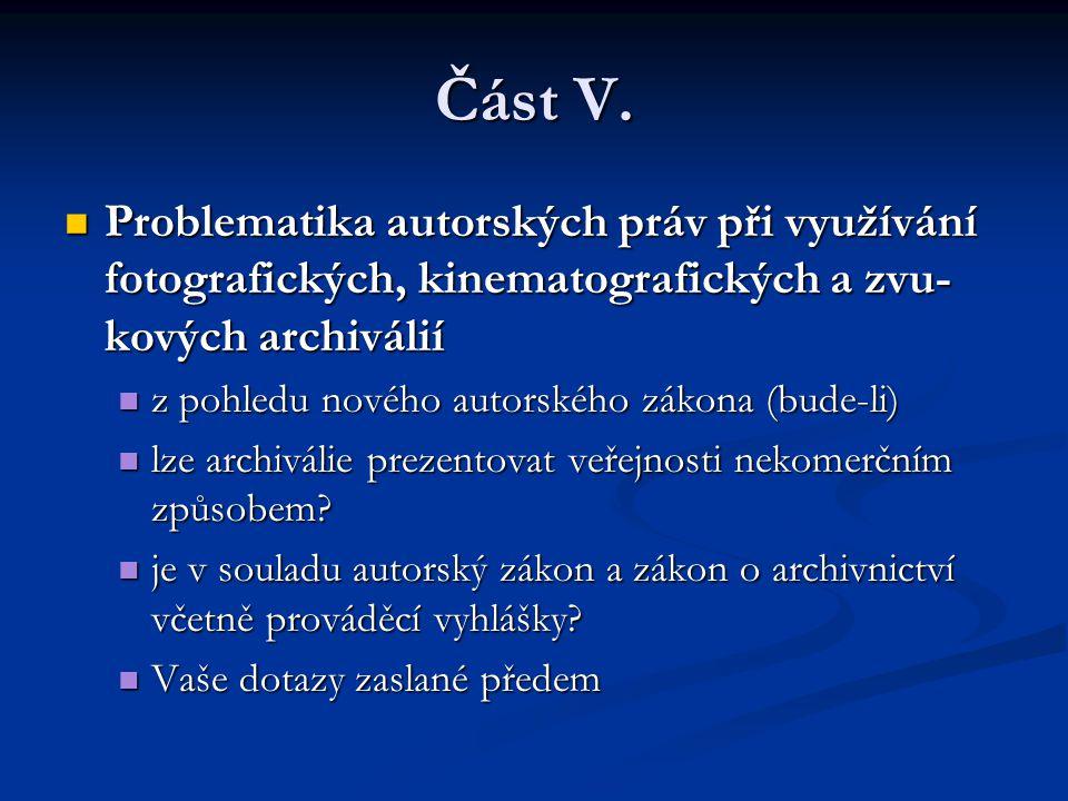 Část V. Problematika autorských práv při využívání fotografických, kinematografických a zvu- kových archiválií Problematika autorských práv při využív