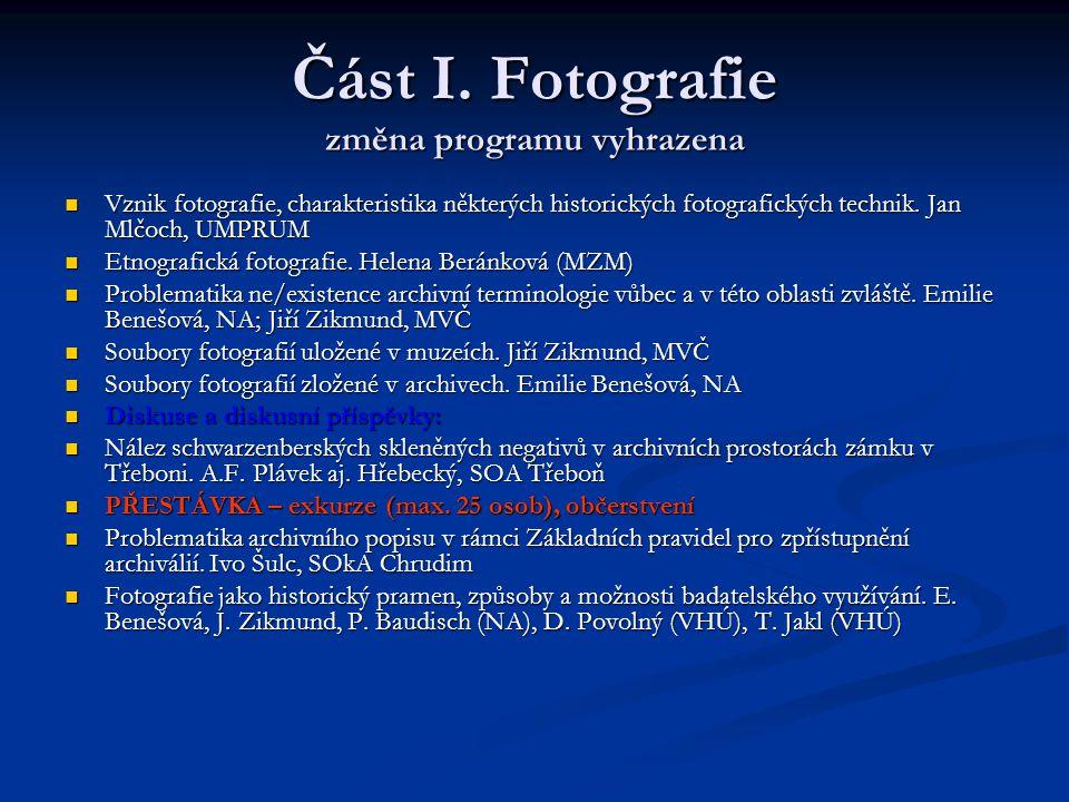 Část I. Fotografie změna programu vyhrazena Vznik fotografie, charakteristika některých historických fotografických technik. Jan Mlčoch, UMPRUM Vznik