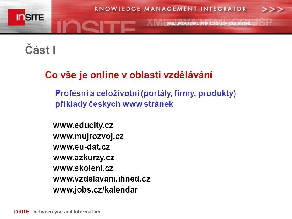 Co vše je online v oblasti vzdělávání Část I Profesní a celoživotní (portály, firmy, produkty) příklady českých www produkty – jazyky www.jazykovky.cz www.e-academy.cz www.anglictina.com www.nonstopenglish.com www.aj.cz www.nj.cz www.ulrych.cz inSITE - between you and information
