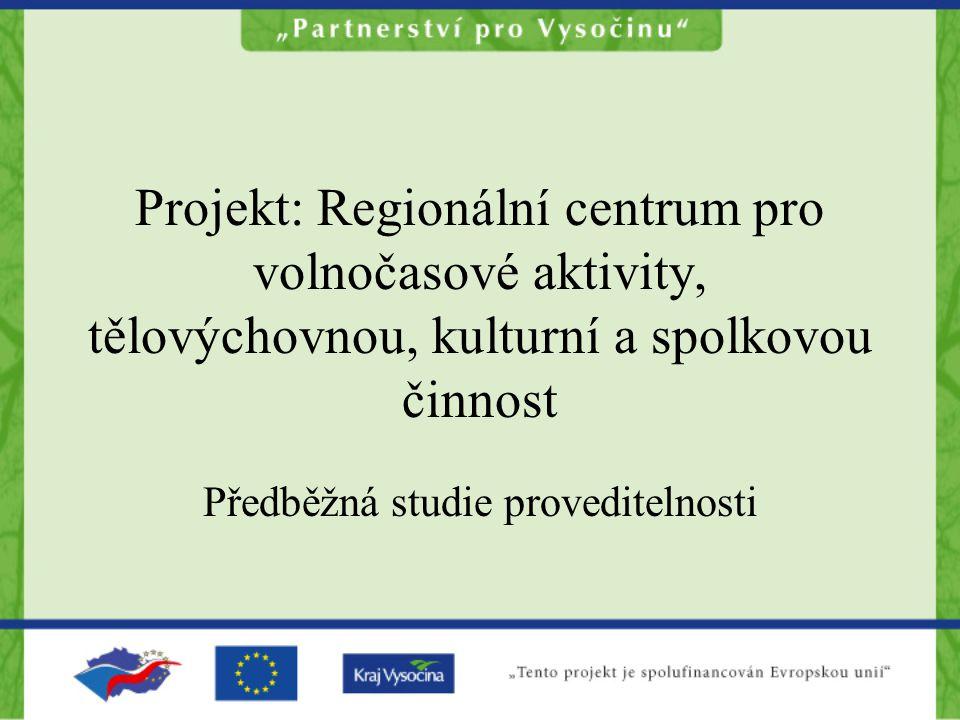 Projekt: Regionální centrum pro volnočasové aktivity, tělovýchovnou, kulturní a spolkovou činnost Předběžná studie proveditelnosti
