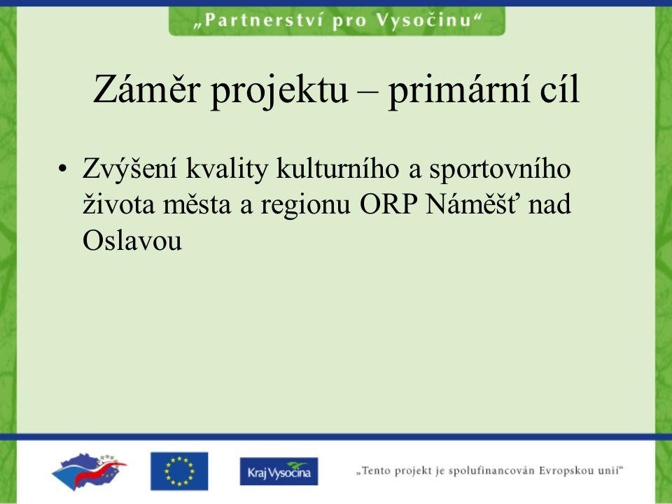 Záměr projektu – primární cíl Zvýšení kvality kulturního a sportovního života města a regionu ORP Náměšť nad Oslavou