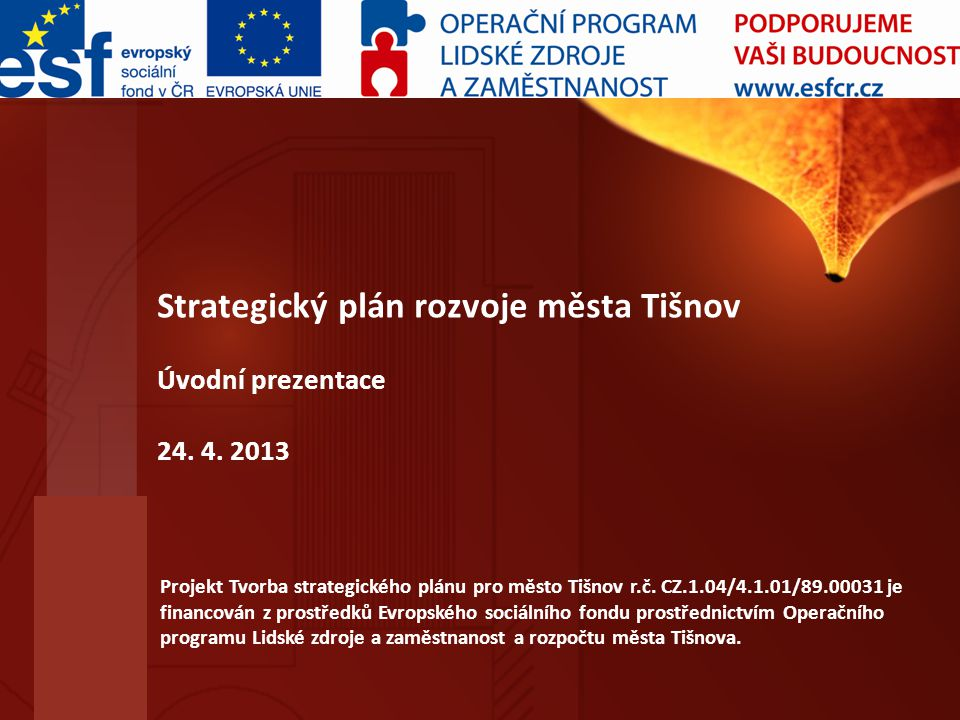 Strategický plán rozvoje města Tišnov Úvodní prezentace 24. 4. 2013 Projekt Tvorba strategického plánu pro město Tišnov r.č. CZ.1.04/4.1.01/89.00031 j