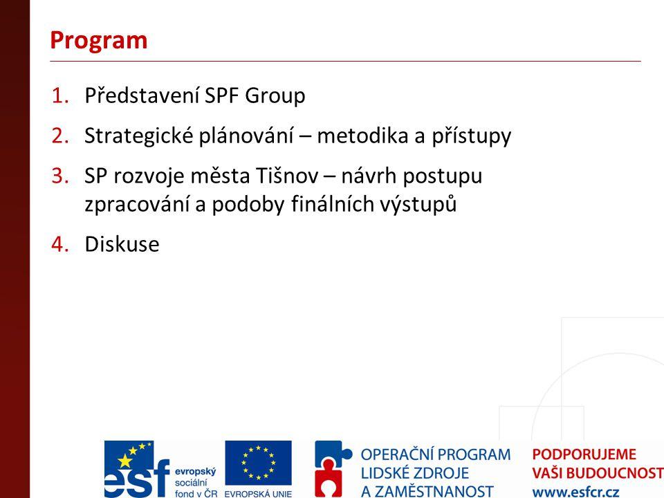 Program 1.Představení SPF Group 2.Strategické plánování – metodika a přístupy 3.SP rozvoje města Tišnov – návrh postupu zpracování a podoby finálních