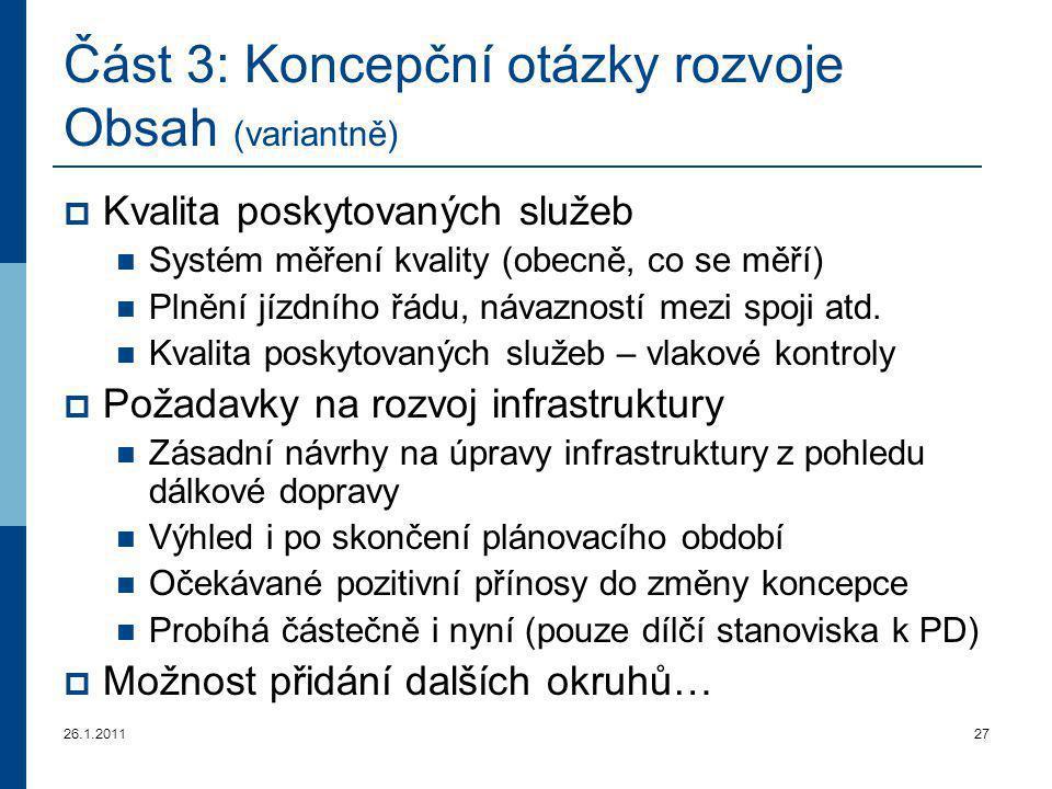 26.1.201127 Část 3 : Koncepční otázky rozvoje Obsah (variantně)  Kvalita poskytovaných služeb Systém měření kvality (obecně, co se měří) Plnění jízdn