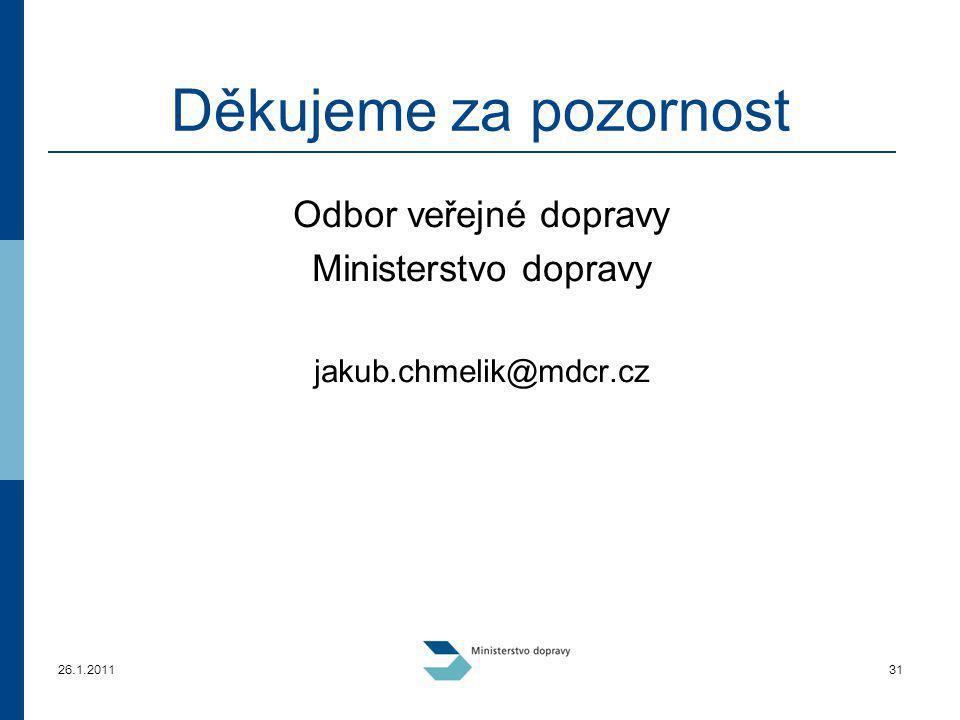 26.1.201131 Děkujeme za pozornost Odbor veřejné dopravy Ministerstvo dopravy jakub.chmelik@mdcr.cz