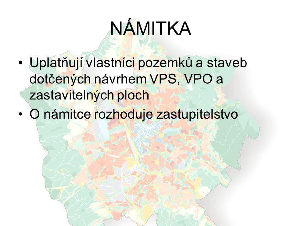 NÁMITKA Uplatňují vlastníci pozemků a staveb dotčených návrhem VPS, VPO a zastavitelných ploch O námitce rozhoduje zastupitelstvo