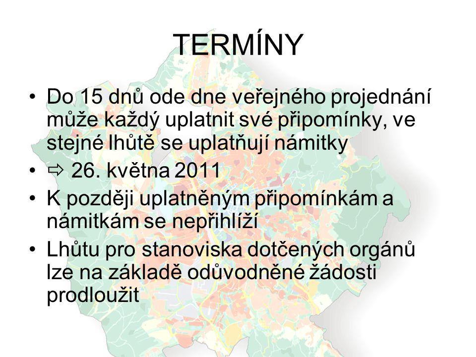 TERMÍNY Do 15 dnů ode dne veřejného projednání může každý uplatnit své připomínky, ve stejné lhůtě se uplatňují námitky  26. května 2011 K později up